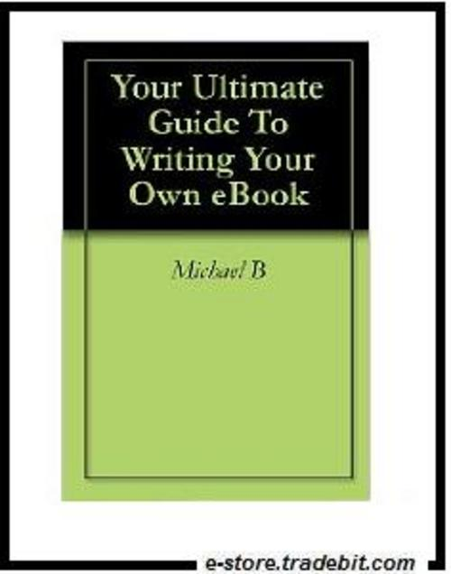 Product picture Your Ultimate Guide To Writing Your Own eBook