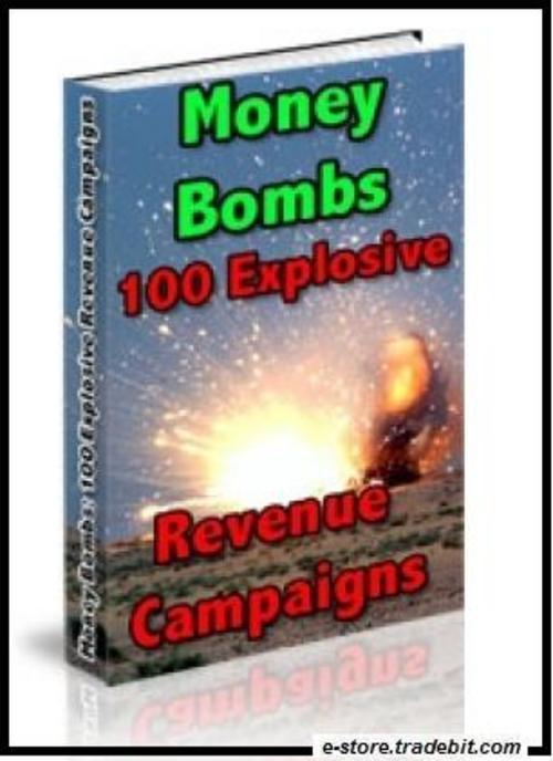 Product picture Money Bombs: 100 Explosive Revenue Campaigns!