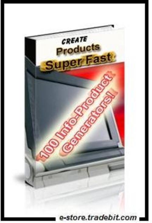Product picture Super Fast Products: 100 Info-Product Generators!